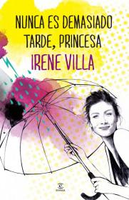 portada_nunca-es-demasiado-tarde-princesa_irene-villa_201505211324.jpg