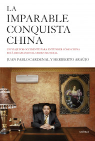 portada_la-imparable-conquista-china_heriberto-araujo_201503261639.jpg
