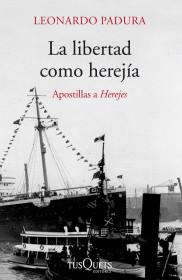 portada_la-libertad-como-herejia_leonardo-padura_201412041755.jpg