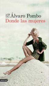 portada_donde-las-mujeres_alvaro-pombo_201506261214.jpg
