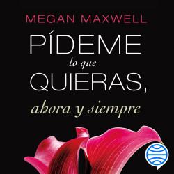 Pídeme Lo Que Quieras Ahora Y Siempre Megan Maxwell Planeta De Libros