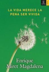 portada_la-vida-merece-la-pena-ser-vivida_enrique-miret-magdalena_201505261024.jpg