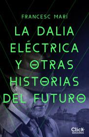 La dalia eléctrica y otras historias del futuro