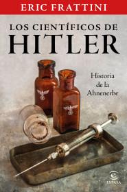 Los científicos de Hitler. Historia de la Anhenerbe